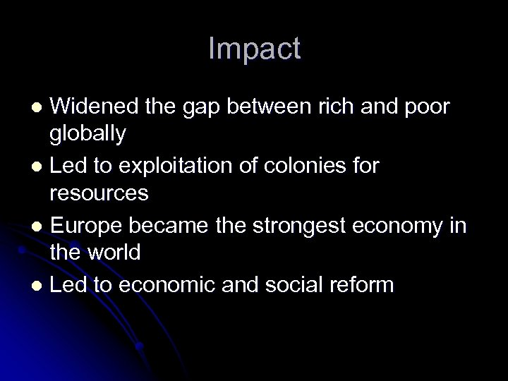 Impact Widened the gap between rich and poor globally l Led to exploitation of