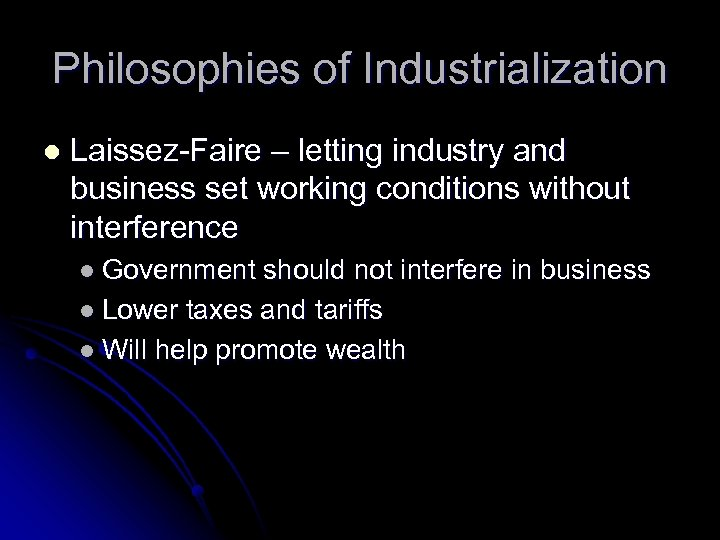 Philosophies of Industrialization l Laissez-Faire – letting industry and business set working conditions without