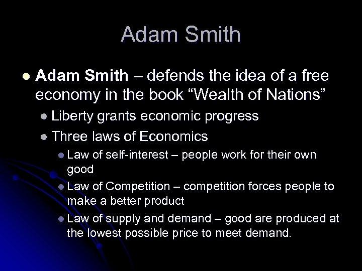 Adam Smith l Adam Smith – defends the idea of a free economy in