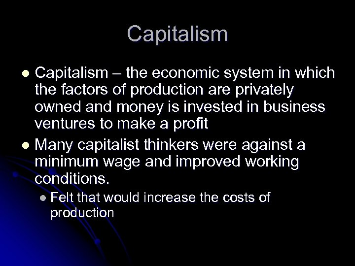 Capitalism – the economic system in which the factors of production are privately owned