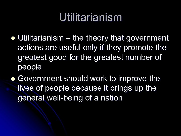 Utilitarianism – theory that government actions are useful only if they promote the greatest