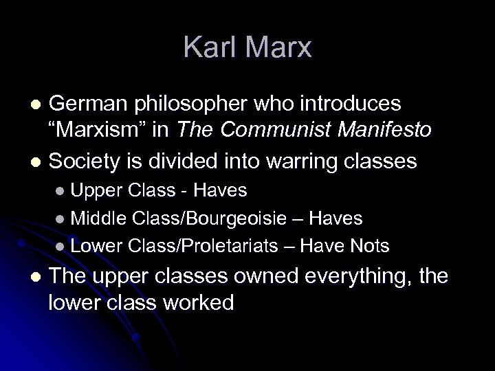 """Karl Marx German philosopher who introduces """"Marxism"""" in The Communist Manifesto l Society is"""