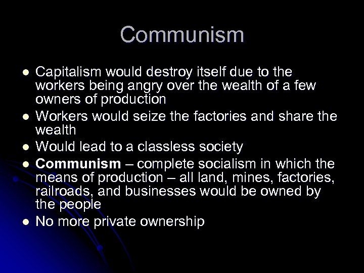 Communism l l l Capitalism would destroy itself due to the workers being angry
