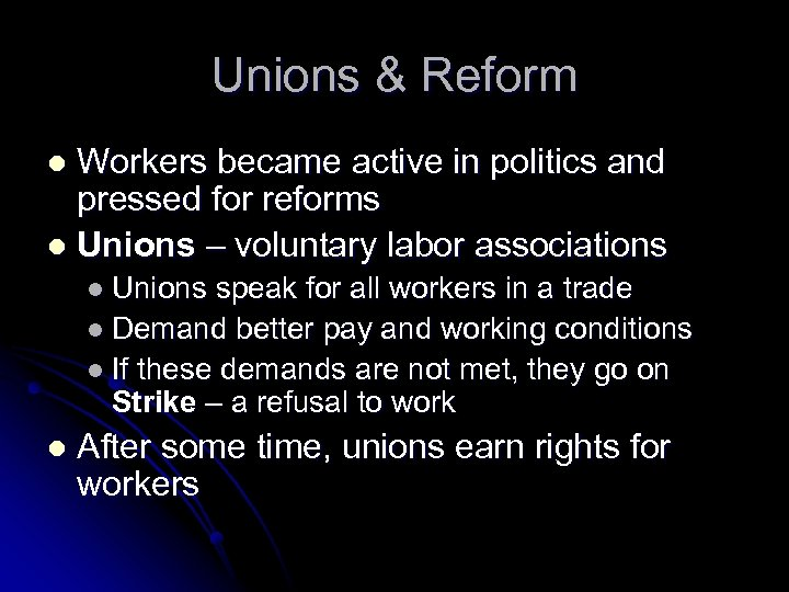 Unions & Reform Workers became active in politics and pressed for reforms l Unions