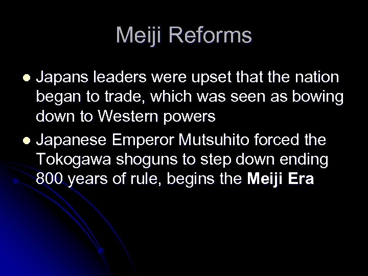 Meiji Reforms Japans leaders were upset that the nation began to trade, which was