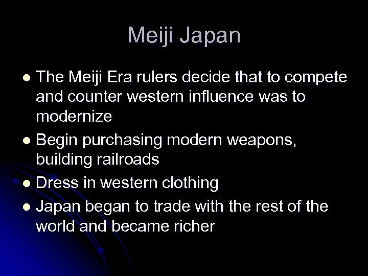 Meiji Japan The Meiji Era rulers decide that to compete and counter western influence