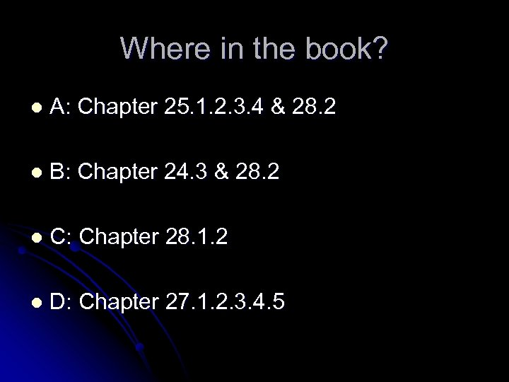 Where in the book? l A: Chapter 25. 1. 2. 3. 4 & 28.