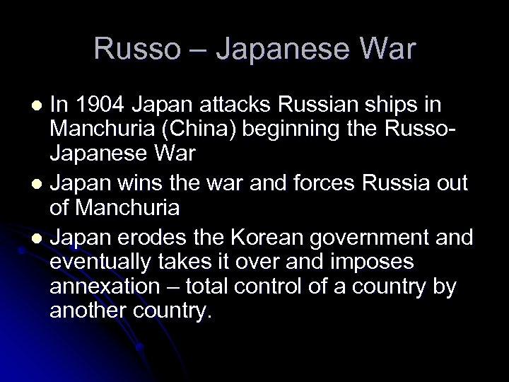 Russo – Japanese War In 1904 Japan attacks Russian ships in Manchuria (China) beginning