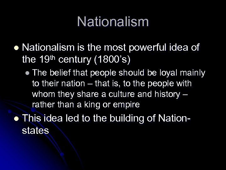 Nationalism l Nationalism is the most powerful idea of the 19 th century (1800's)