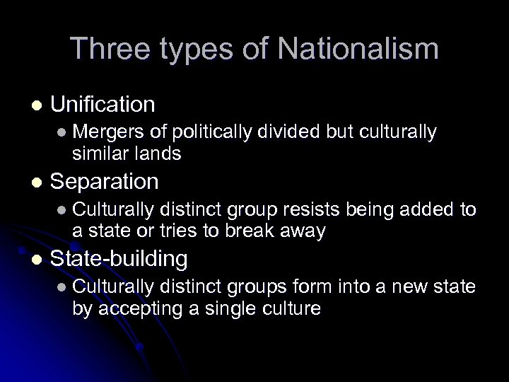 Three types of Nationalism l Unification l Mergers of politically divided but culturally similar