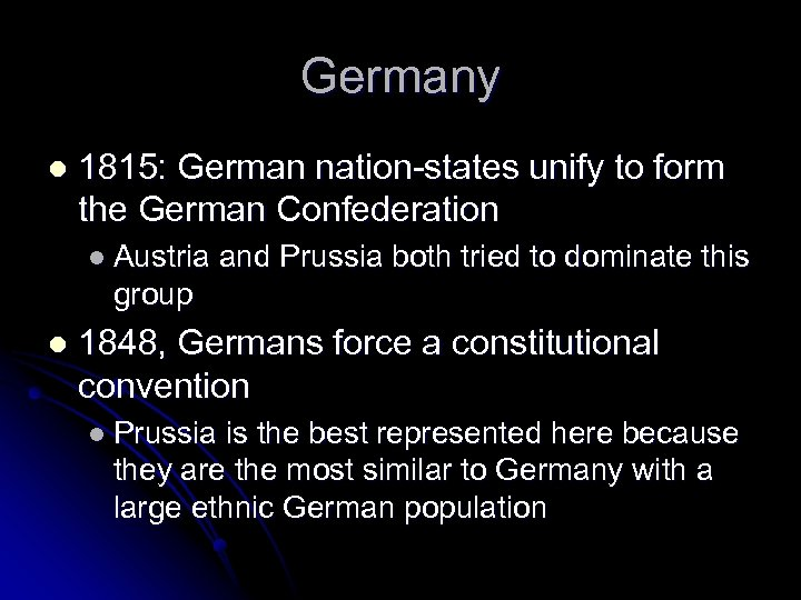 Germany l 1815: German nation-states unify to form the German Confederation l Austria and