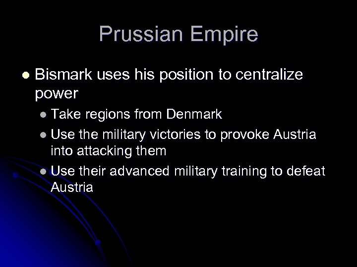 Prussian Empire l Bismark uses his position to centralize power l Take regions from