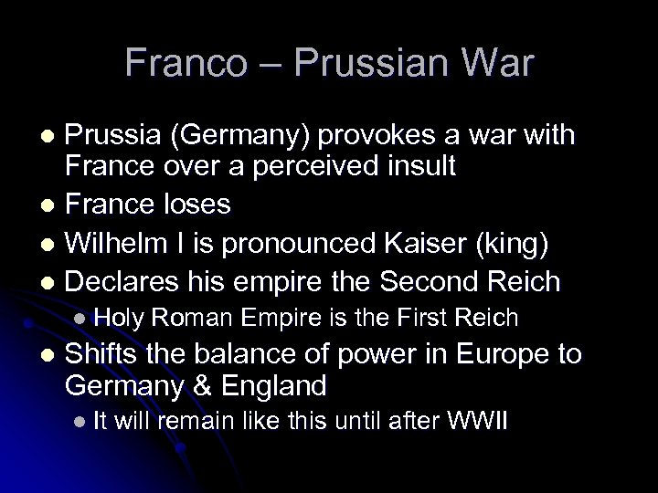 Franco – Prussian War Prussia (Germany) provokes a war with France over a perceived