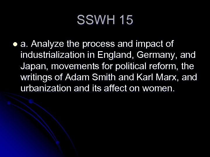SSWH 15 l a. Analyze the process and impact of industrialization in England, Germany,