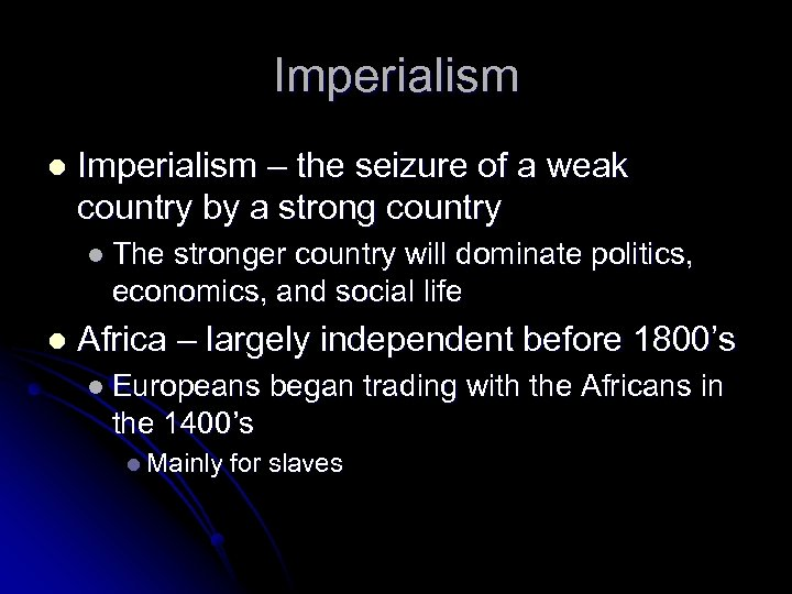 Imperialism l Imperialism – the seizure of a weak country by a strong country