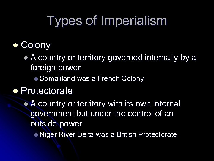 Types of Imperialism l Colony l. A country or territory governed internally by a