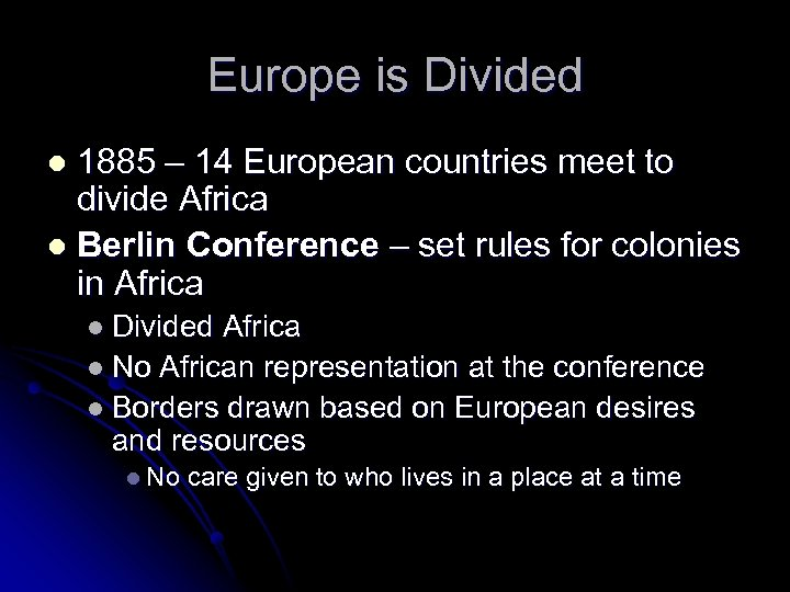 Europe is Divided 1885 – 14 European countries meet to divide Africa l Berlin
