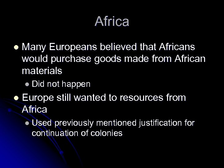 Africa l Many Europeans believed that Africans would purchase goods made from African materials