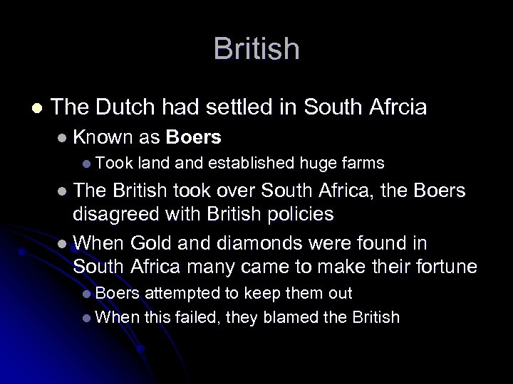 British l The Dutch had settled in South Afrcia l Known l Took as