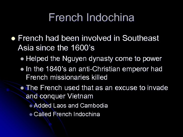 French Indochina l French had been involved in Southeast Asia since the 1600's l