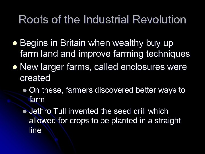 Roots of the Industrial Revolution Begins in Britain when wealthy buy up farm land
