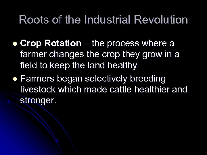 Roots of the Industrial Revolution Crop Rotation – the process where a farmer changes