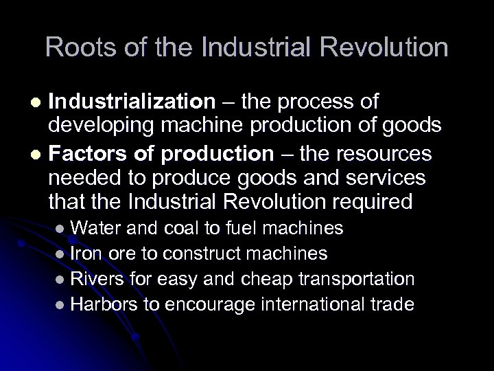 Roots of the Industrial Revolution Industrialization – the process of developing machine production of