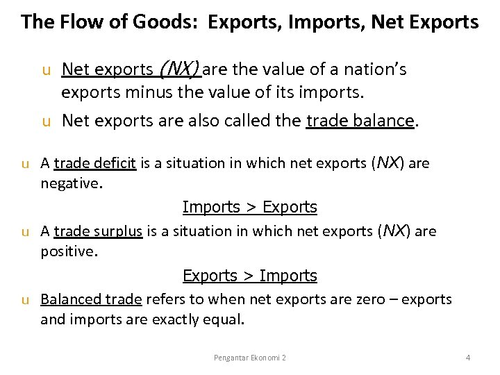 The Flow of Goods: Exports, Imports, Net Exports Net exports (NX) are the value