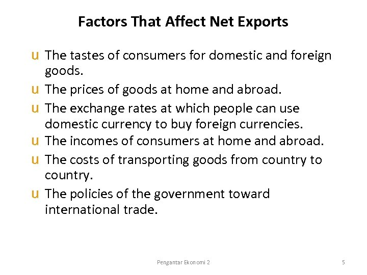 Factors That Affect Net Exports u The tastes of consumers for domestic and foreign