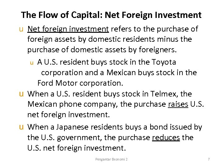 The Flow of Capital: Net Foreign Investment u Net foreign investment refers to the
