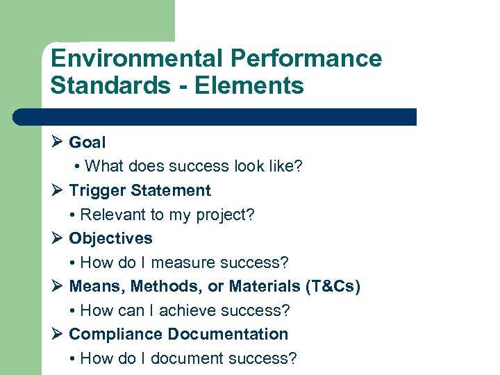 Environmental Performance Standards - Elements Goal • What does success look like? Trigger Statement