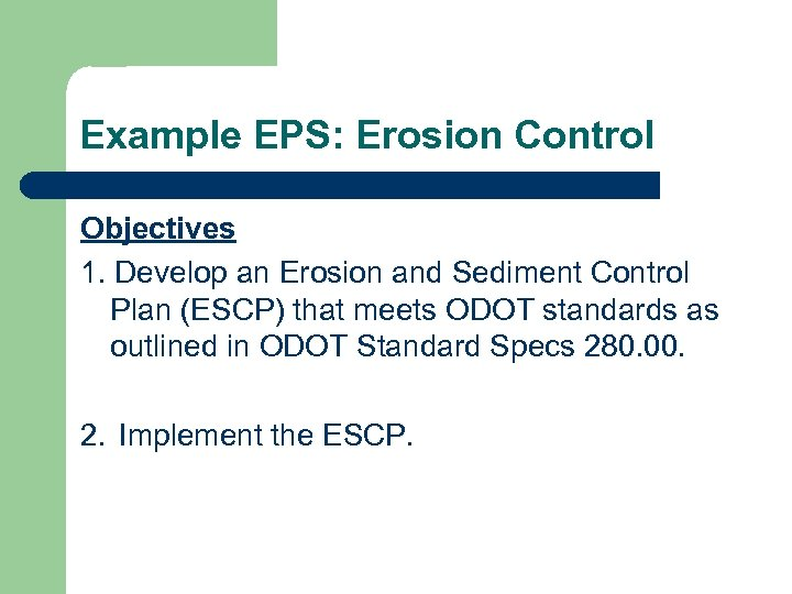 Example EPS: Erosion Control Objectives 1. Develop an Erosion and Sediment Control Plan (ESCP)
