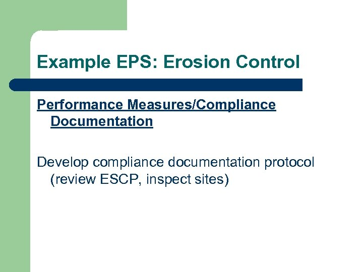 Example EPS: Erosion Control Performance Measures/Compliance Documentation Develop compliance documentation protocol (review ESCP, inspect