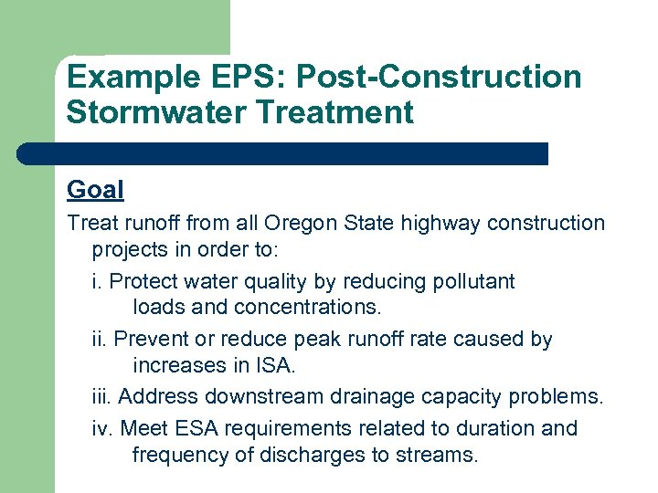 Example EPS: Post-Construction Stormwater Treatment Goal Treat runoff from all Oregon State highway construction