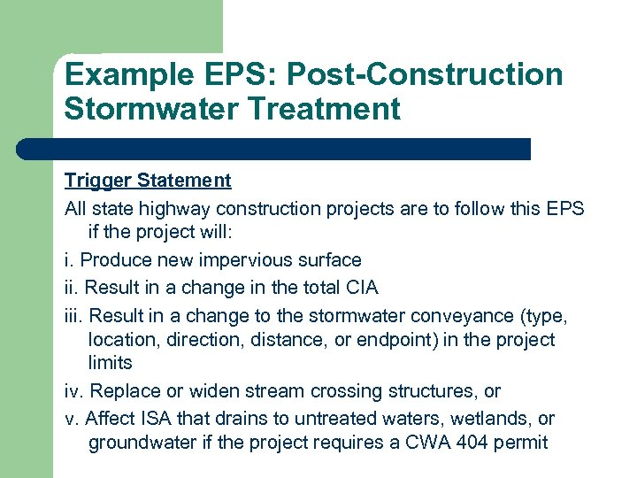 Example EPS: Post-Construction Stormwater Treatment Trigger Statement All state highway construction projects are to