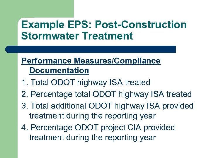 Example EPS: Post-Construction Stormwater Treatment Performance Measures/Compliance Documentation 1. Total ODOT highway ISA treated