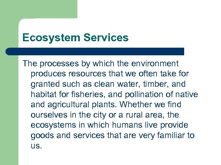 Ecosystem Services The processes by which the environment produces resources that we often take