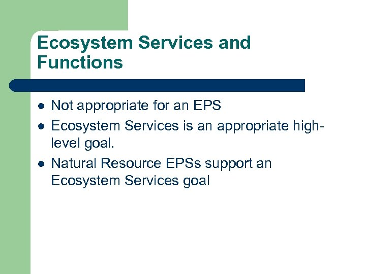 Ecosystem Services and Functions l l l Not appropriate for an EPS Ecosystem Services