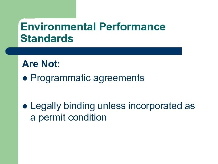 Environmental Performance Standards Are Not: l Programmatic agreements l Legally binding unless incorporated as