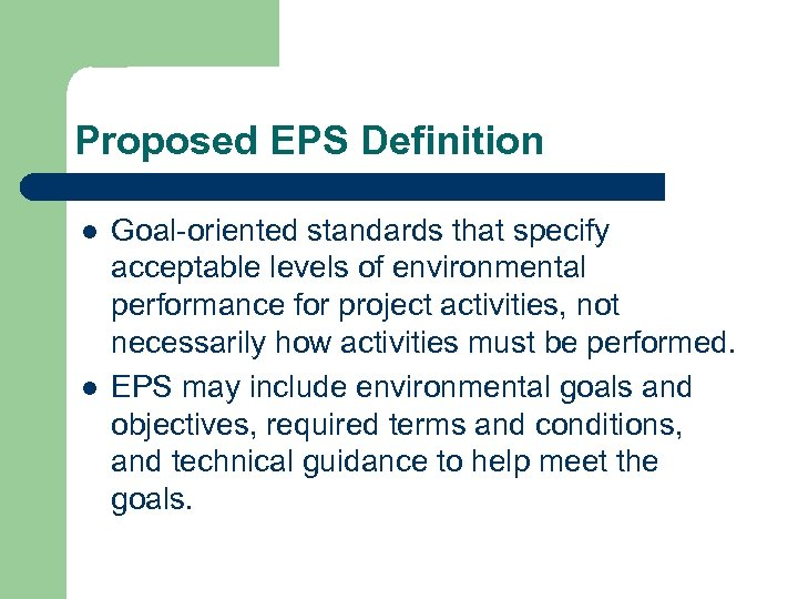 Proposed EPS Definition l l Goal-oriented standards that specify acceptable levels of environmental performance