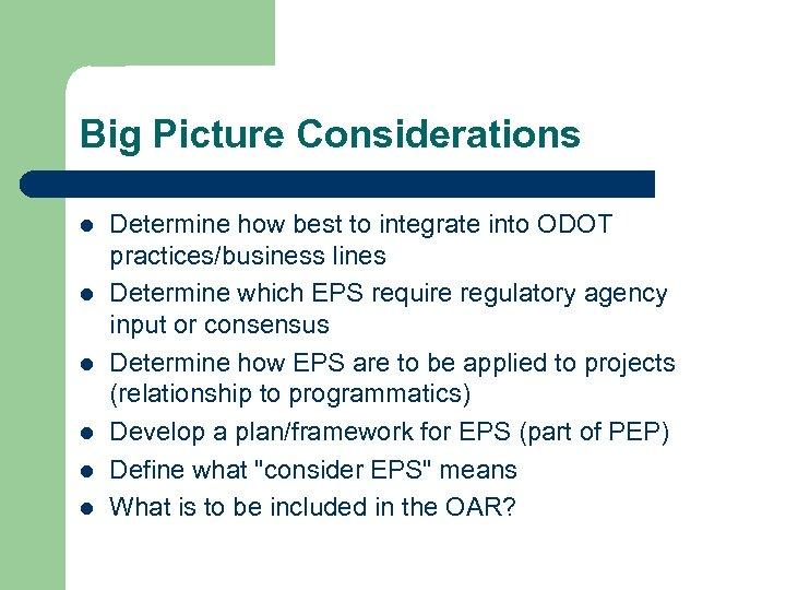 Big Picture Considerations l l l Determine how best to integrate into ODOT practices/business