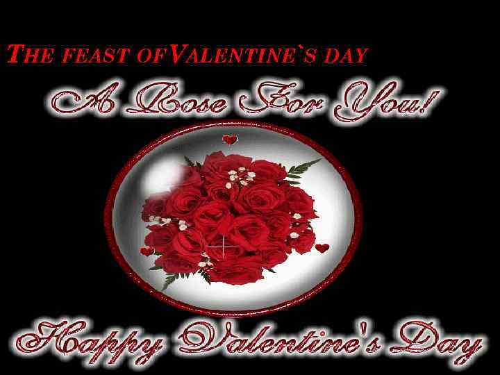 THE FEAST OF VALENTINE`S DAY