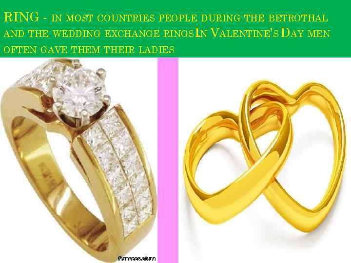 RING - IN MOST COUNTRIES PEOPLE DURING THE BETROTHAL AND THE WEDDING EXCHANGE RINGS