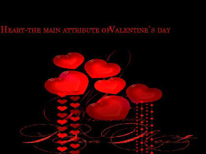 HEART-THE MAIN ATTRIBUTE OFVALENTINE`S DAY