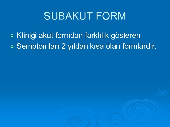 SUBAKUT FORM Ø Kliniği akut formdan farklılık gösteren Ø Semptomları 2 yıldan kısa olan