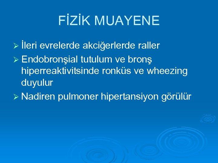 FİZİK MUAYENE Ø İleri evrelerde akciğerlerde raller Ø Endobronşial tutulum ve bronş hiperreaktivitsinde ronküs