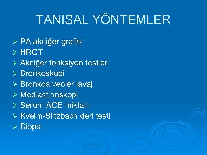 TANISAL YÖNTEMLER PA akciğer grafisi Ø HRCT Ø Akciğer fonksiyon testleri Ø Bronkoskopi Ø