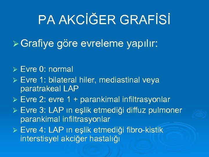 PA AKCİĞER GRAFİSİ Ø Grafiye göre evreleme yapılır: Evre 0: normal Ø Evre 1: