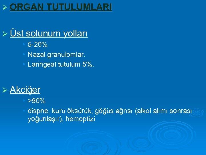 Ø ORGAN TUTULUMLARI Ø Üst solunum yolları • • • 5 -20% Nazal granulomlar.