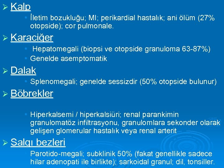 Ø Kalp • İletim bozukluğu; MI; perikardial hastalık; ani ölüm (27% otopside); cor pulmonale.
